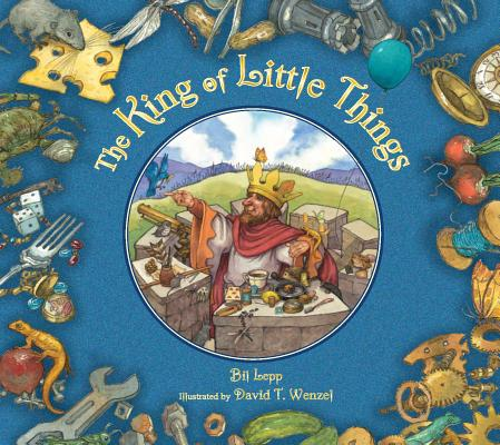 The King of Little Things By Lepp, Bil/ Wenzel, David (ILT)