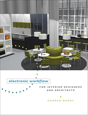 Electronic Workflow for Interior Designers and Architects By Brody, Andrew